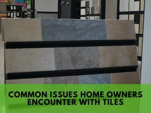 Read more about the article Common Issues Home Owners Encounter with Tiles