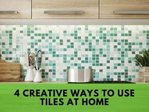 4 Creative Ways to Use Tiles at Home