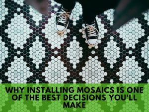 Why Installing Mosaics is One of the Best Decisions You'll Make