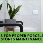 Tips for Proper Porcelain Stones Maintenance
