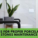 Tips for Proper Porcelain Stones Maintenance