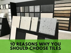 Read more about the article 10 Reasons Why You Should Choose Tiles